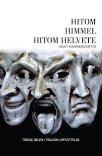 Hitom himmel hitom helvete: den avslutande delen i trilogin Upprättelse, baserad på ett av Härjedalens mera vidunderliga levandsöden