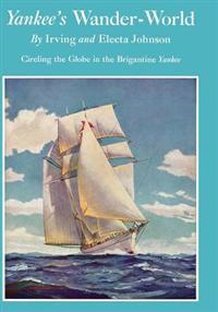 Yankee's Wander-World: Circling the Globe in the Brigatine Yankee