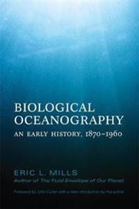 Biological Oceanography: An Early History, 1870-1960
