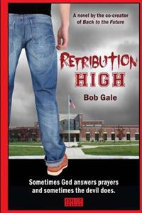 Retribution High - Explicit Version: A Short, Violent Novel about Bullying, Revenge, and the Hell Known as High School