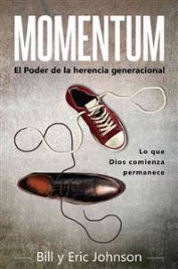 Momentum: El Poder de la Herencia Generacional: Lo Que Dios Comienza, Permanece
