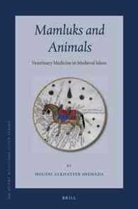 Mamluks and Animals: Veterinary Medicine in Medieval Islam