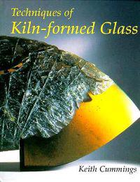 The Techniques of Kiln-Formed Glass