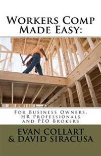 Workers Comp Made Easy: For Business Owners, HR Professionals and Peo Brokers