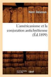 L'Americanisme Et La Conjuration Antichretienne (Ed.1899)