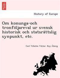 Om Konunga-Och Tronfo Ljareval Ur Svensk Historisk Och Statsra Ttslig Synpunkt, Etc.