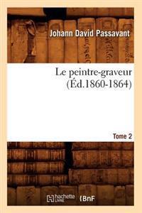 Le Peintre-Graveur. Tome 2 (Ed.1860-1864)