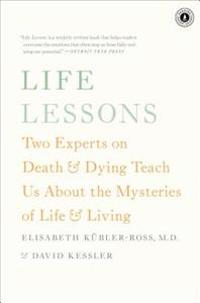Life Lessons: Two Experts on Death & Dying Teach Us about the Mysteries of Life & Living