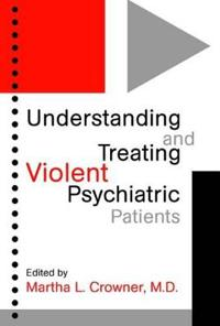 Understanding and Treating Violent Psychiatric Patients