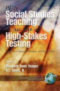 Wise Social Studies Teaching in an Age of High-Stakes Testing
