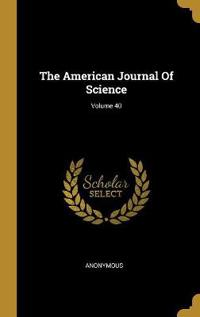 The American Journal of Science; Volume 40