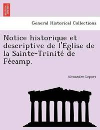 Notice Historique Et Descriptive de L'e Glise de La Sainte-Trinite de Fe Camp.