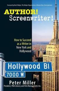 Author! Screenwriter!: How to Succeed as a Writer in New York and Hollywood
