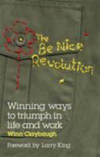 The Be Nice Revolution: Winning ways to triumph in life and work