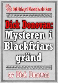 Dick Donovan: Mysteren i Blackfriars gränd. Återutgivning av text från 1904