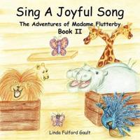 Sing a Joyful Song: The Adventures of Madame Flutterby Book II