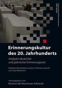 Erinnerungskultur Des 20. Jahrhunderts: Analysen Deutscher Und Polnischer Erinnerungsorte- Redaktionelle Bearbeitung Durch Michal Luczewski Und Jutta