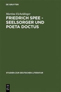 Friedrich Spee - Seelsorger Und Poeta Doctus