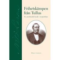 Frihetskämpen från Tullus : en jämtländsk bonde i storpolitiken