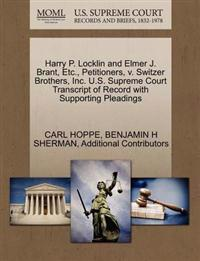 Harry P. Locklin and Elmer J. Brant, Etc., Petitioners, V. Switzer Brothers, Inc. U.S. Supreme Court Transcript of Record with Supporting Pleadings