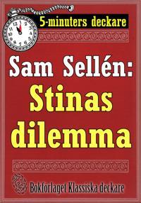 5-minuters deckare. Sam Sellén: Stinas dilemma. En historia. Återutgivning av text från 1913