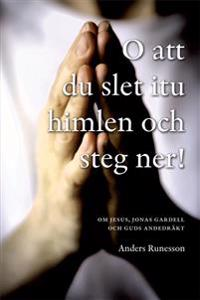 O att du slet itu himlen och steg ner! : om Jesus, Jonas Gardell och Guds andedräkt