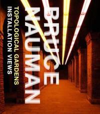 Bruce Nauman: Topological Gardens