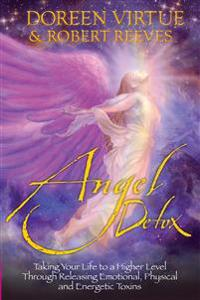 Angel detox - taking your life to a higher level through releasing emotiona