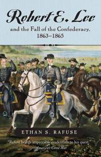 Robert E. Lee and the Fall of the Confederancy, 1863-1865