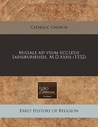 Missale Ad Vsum Ecclesie Sarisburiensis. M.D.Xxxij (1532)