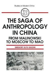 The Saga of Anthropology in China: From Malinowski to Moscow to Mao