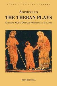 Theban plays - antigone, king oidipous and oidipous at colonus