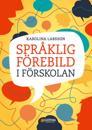 Språklig förebild i förskolan : kommunikation och ledarskap som påverkar barns lärande