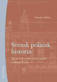 Svensk politisk historia - Strid och samverkan under tvåhundra år - Tommy Möller pdf epub