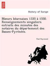 M Urs Be Arnaises 1335 a 1550. Renseignements Singuliers Extraits Des Minutes Des Notaires Du de Partement Des Basses-Pyre Ne Es.