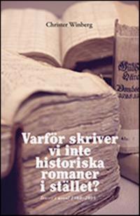 Varför skriver vi inte historiska romaner i stället? : texter i urval 1980-2005