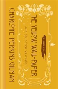 The Yellow Wall-Paper and Selected Writings