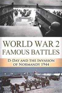 World War 2 Famous Battles: D-Day and the Invasion of Normandy 1944
