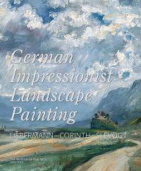 German Impressionist Landscape Painting: Liebermann-Corinth-Slevogt
