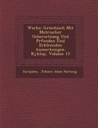 Werke: Griechisch Mit Metrischer Uebersetzung Und PR Fenden Und Erkl Renden Anmerkungen. Kyklop, Volume 15