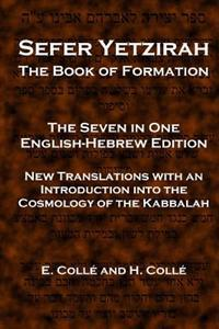 Sefer Yetzirah the Book of Formation: The Seven in One English-Hebrew Edition - New Translations with an Introduction Into the Cosmology of the Kabbal
