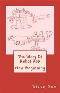 The Story of Robot Rob: New Beginning