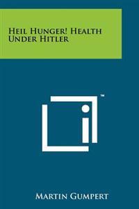 Heil Hunger! Health Under Hitler