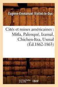 Cit�s Et Ruines Am�ricaines: Mitla, Palenqu�, Izamal, Chichen-Itza, Uxmal (�d.1862-1863)