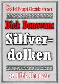 Dick Donovan: Silfverdolken. Återutgivning av text från 1895