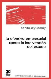 LA Ofensiva Empresarial Contra LA Intervencion De Estado/the Enterprise Offensive Against the Intervention of State