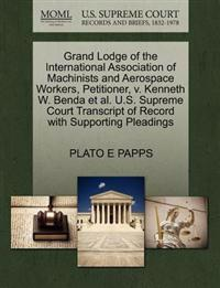 Grand Lodge of the International Association of Machinists and Aerospace Workers, Petitioner, V. Kenneth W. Benda et al. U.S. Supreme Court Transcript of Record with Supporting Pleadings