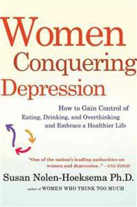 Women Conquering Depression: How to Gain Control of Eating, Drinking, and Overthinking and Embrace a Healthier Life