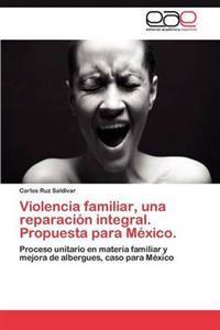 Violencia Familiar, Una Reparacion Integral. Propuesta Para Mexico.