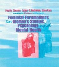 Feminist Foremothers in Women's Studies, Psychology, and Mental Health